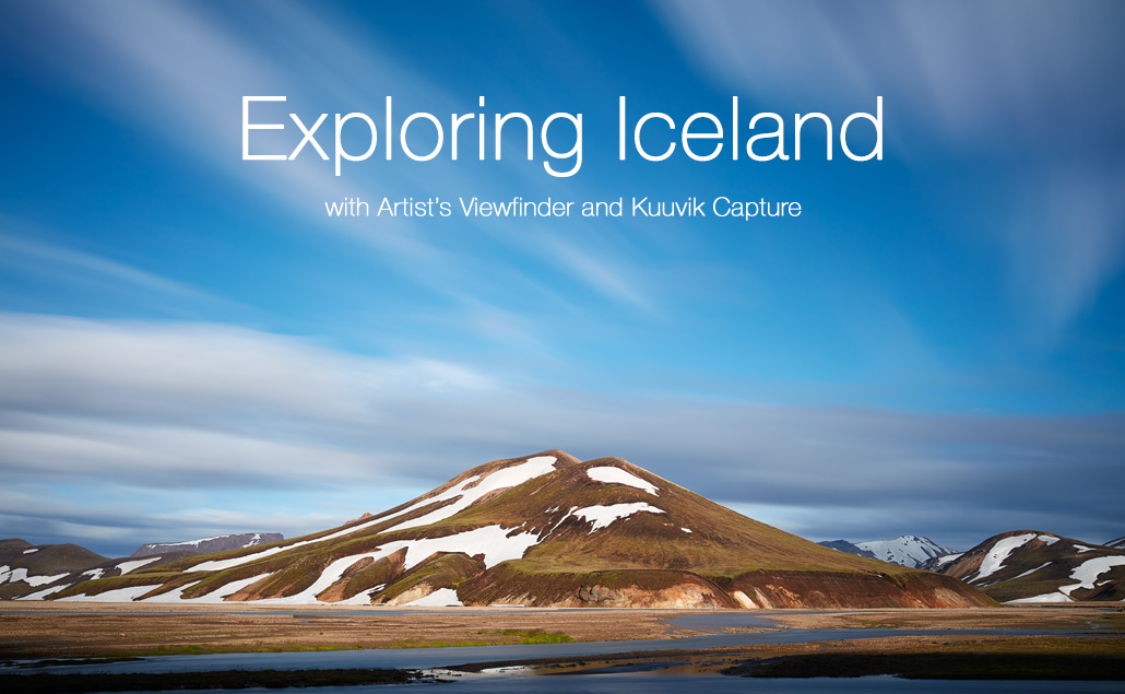 Exploring Iceland with Artist's Viewfinder and Kuuvik Capture